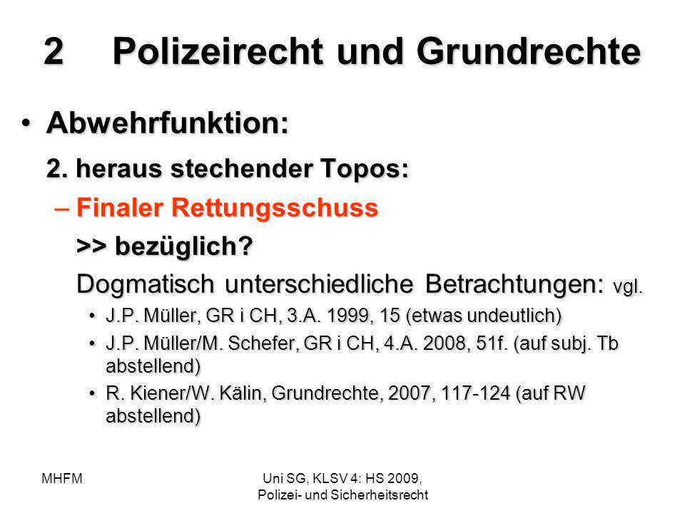 MHFMUni SG, KLSV 4: HS 2009, Polizei- und Sicherheitsrecht 2Polizeirecht und Grundrechte Abwehrfunktion:Abwehrfunktion: 2. heraus stechender Topos: –F