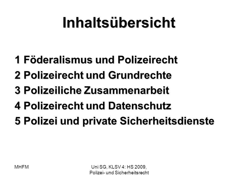 MHFMUni SG, KLSV 4: HS 2009, Polizei- und Sicherheitsrecht Inhaltsübersicht 1Föderalismus und Polizeirecht 2Polizeirecht und Grundrechte 3Polizeiliche