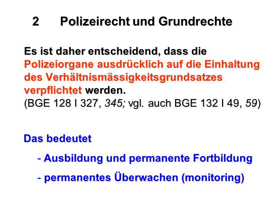 Es ist daher entscheidend, dass die Polizeiorgane ausdrücklich auf die Einhaltung des Verhältnismässigkeitsgrundsatzes verpflichtet werden. (BGE 128 I