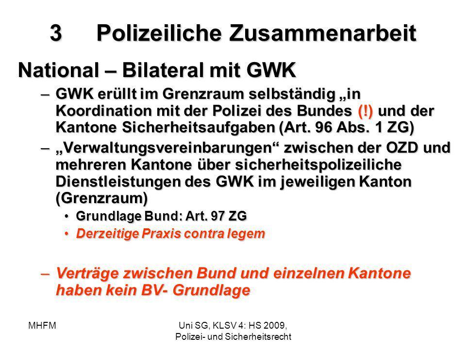 MHFMUni SG, KLSV 4: HS 2009, Polizei- und Sicherheitsrecht 3Polizeiliche Zusammenarbeit National – Bilateral mit GWK –GWK erüllt im Grenzraum selbstän