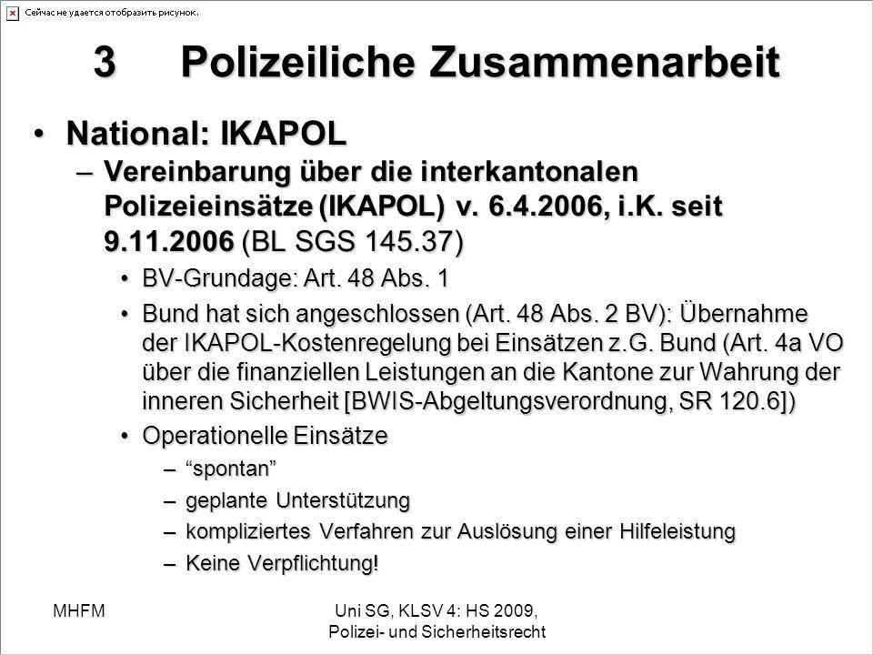 MHFMUni SG, KLSV 4: HS 2009, Polizei- und Sicherheitsrecht 3Polizeiliche Zusammenarbeit National: IKAPOLNational: IKAPOL –Vereinbarung über die interk