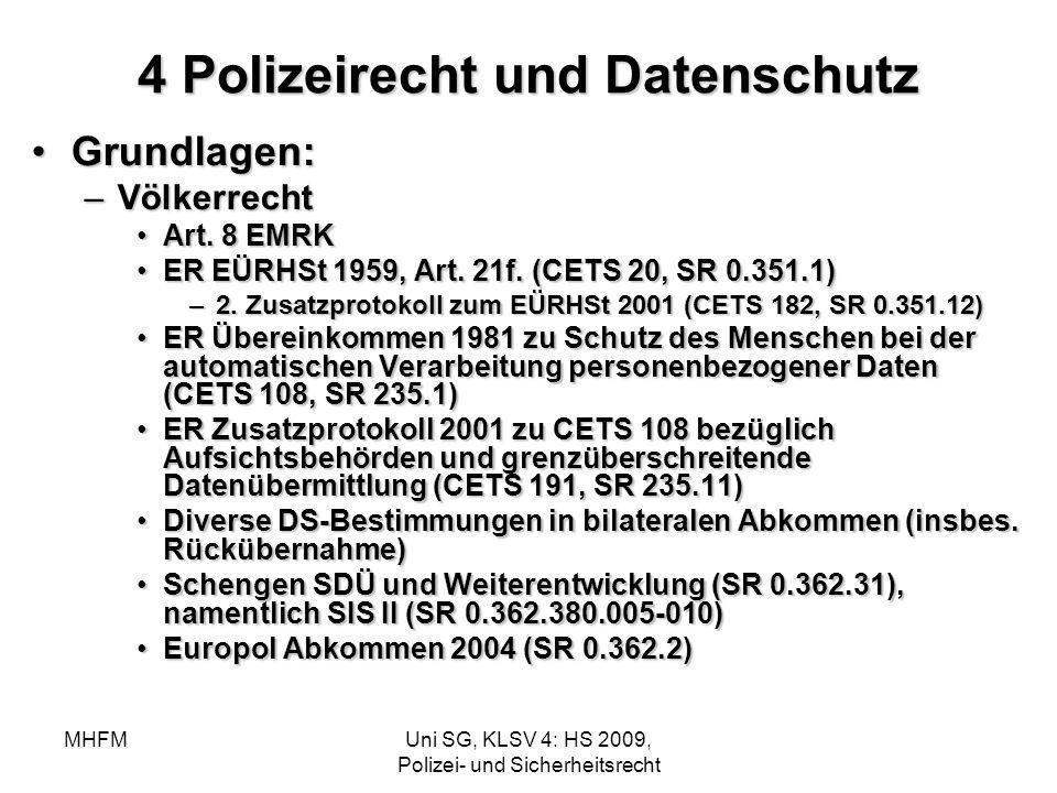 MHFMUni SG, KLSV 4: HS 2009, Polizei- und Sicherheitsrecht 4 Polizeirecht und Datenschutz Grundlagen:Grundlagen: –Völkerrecht Art. 8 EMRKArt. 8 EMRK E
