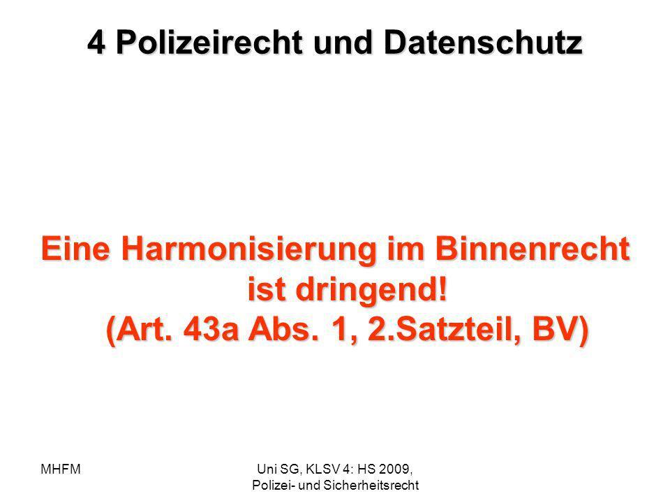 MHFMUni SG, KLSV 4: HS 2009, Polizei- und Sicherheitsrecht 4 Polizeirecht und Datenschutz Eine Harmonisierung im Binnenrecht ist dringend! (Art. 43a A