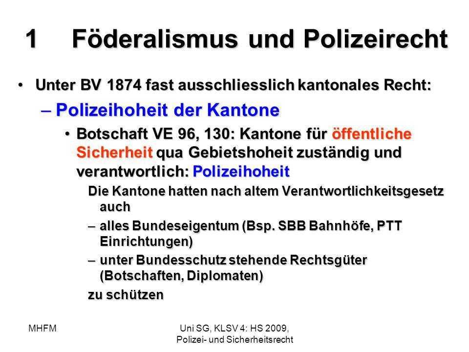 MHFMUni SG, KLSV 4: HS 2009, Polizei- und Sicherheitsrecht 1Föderalismus und Polizeirecht Unter BV 1874 fast ausschliesslich kantonales Recht:Unter BV
