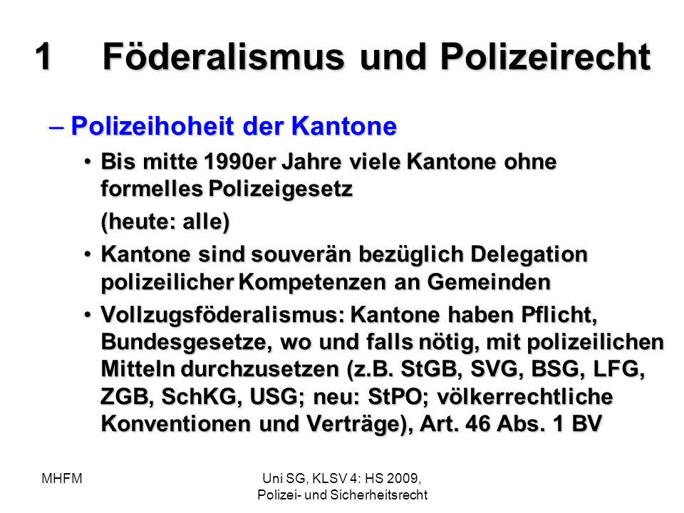 MHFMUni SG, KLSV 4: HS 2009, Polizei- und Sicherheitsrecht 1Föderalismus und Polizeirecht –Polizeihoheit der Kantone Bis mitte 1990er Jahre viele Kant