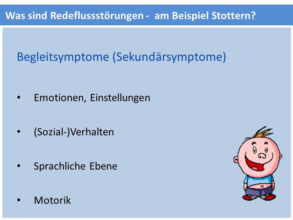 Was sind Redeflussstörungen - am Beispiel Stottern? Begleitsymptome (Sekundärsymptome) Emotionen, Einstellungen (Sozial-)Verhalten Sprachliche Ebene M