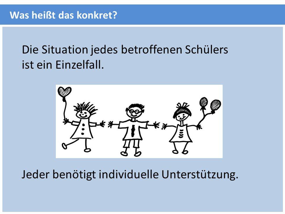Die Situation jedes betroffenen Schülers ist ein Einzelfall. Jeder benötigt individuelle Unterstützung. Was heißt das konkret?