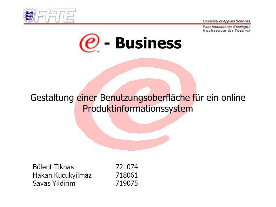 - Business Bülent Tiknas721074 Hakan Kücükyilmaz718061 Savas Yildirim719075 Gestaltung einer Benutzungsoberfläche für ein online Produktinformationssy