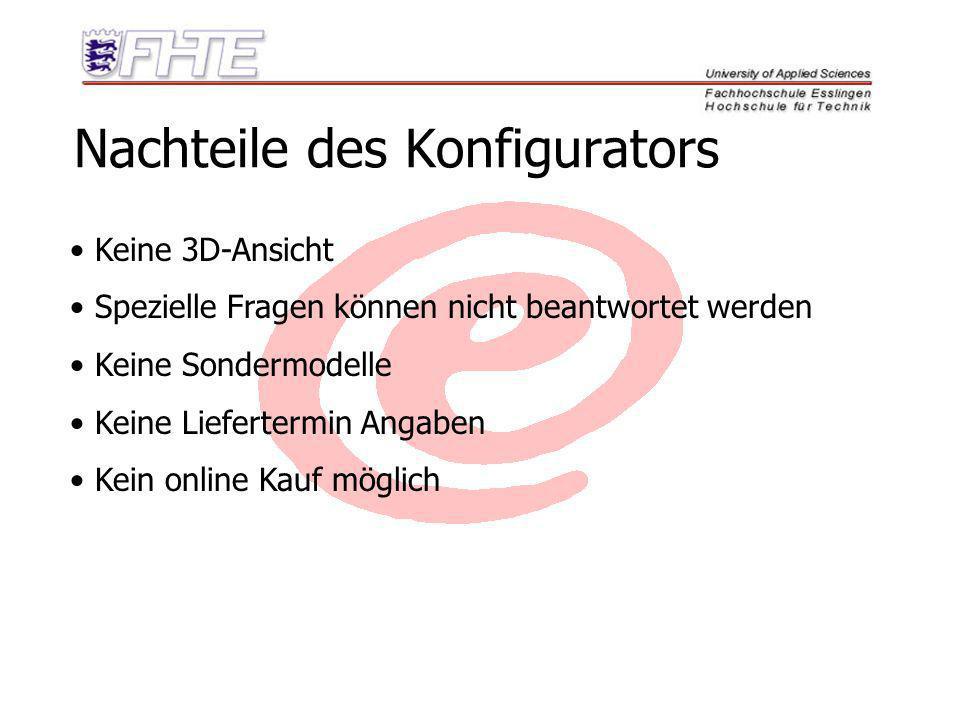 Nachteile des Konfigurators Keine 3D-Ansicht Spezielle Fragen können nicht beantwortet werden Keine Sondermodelle Keine Liefertermin Angaben Kein onli