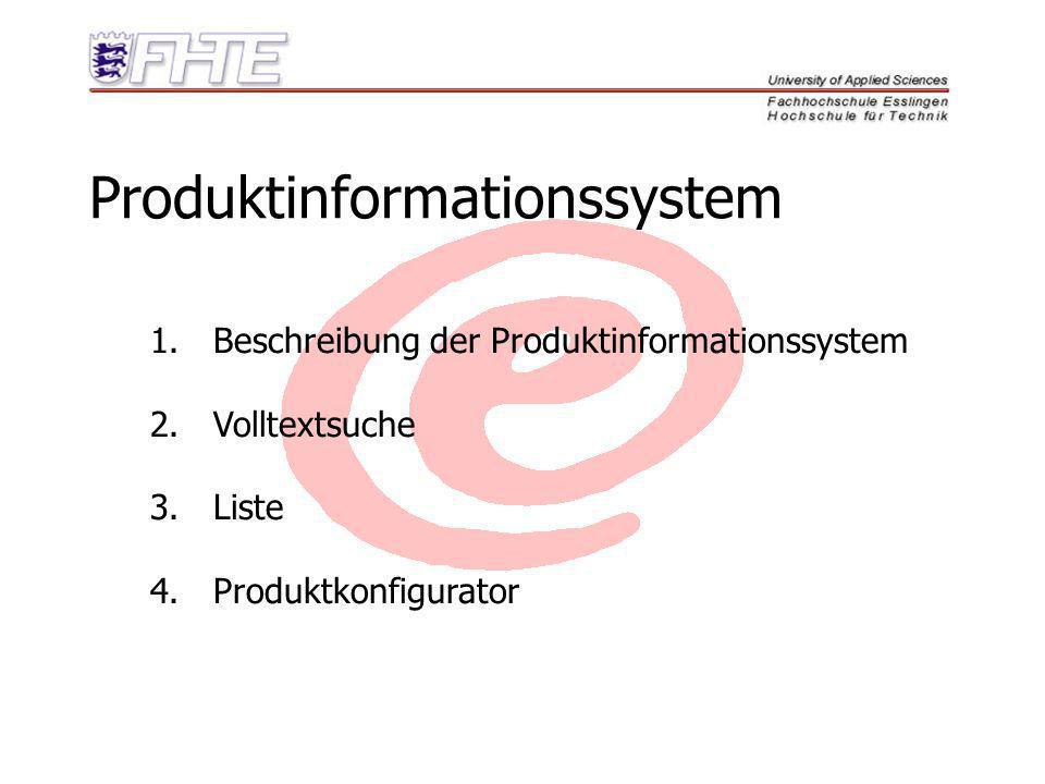 Produktinformationssystem 1. Beschreibung der Produktinformationssystem 2. Volltextsuche 3. Liste 4. Produktkonfigurator