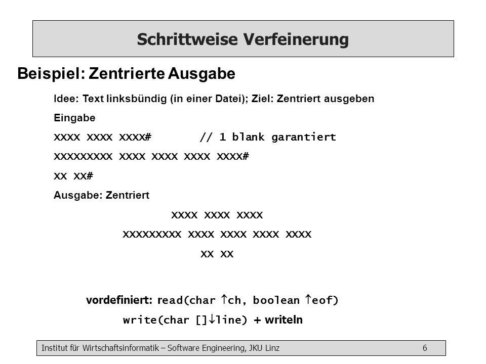 Institut für Wirtschaftsinformatik – Software Engineering, JKU Linz 6 Schrittweise Verfeinerung Beispiel: Zentrierte Ausgabe Idee: Text linksbündig (i