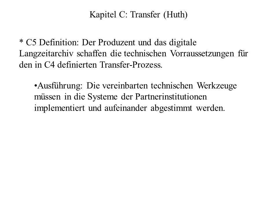 Kapitel C: Transfer (Huth) * C5 Definition: Der Produzent und das digitale Langzeitarchiv schaffen die technischen Vorraussetzungen für den in C4 definierten Transfer-Prozess.