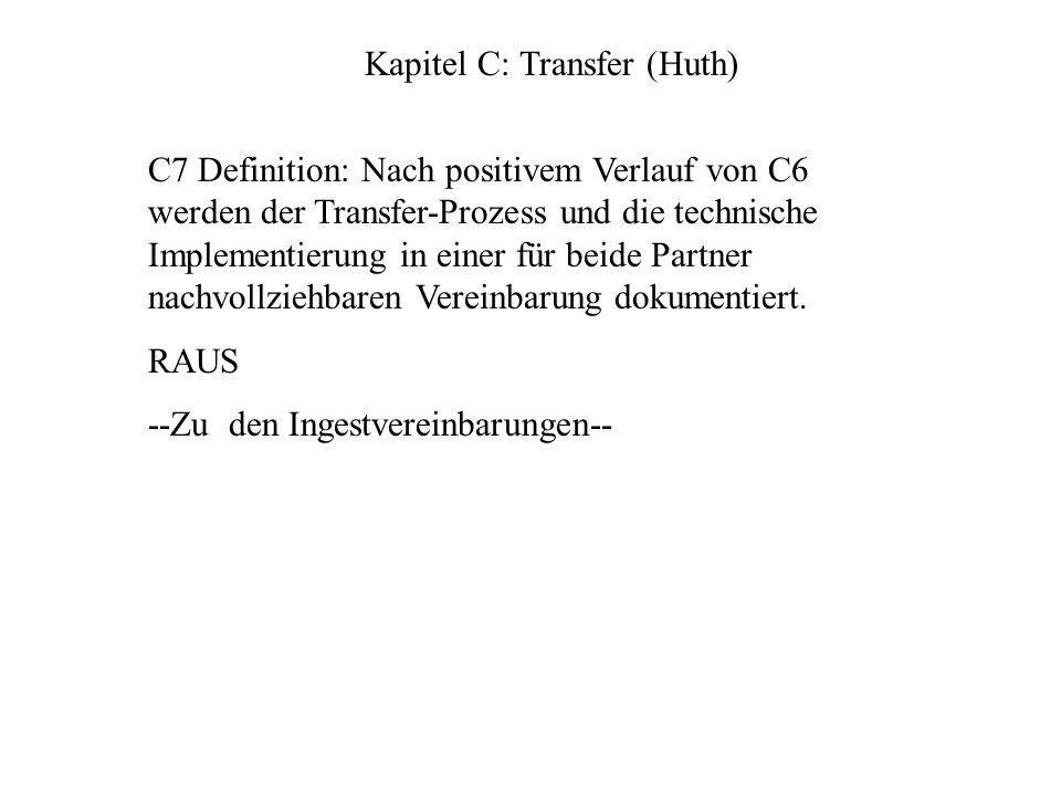 C7 Definition: Nach positivem Verlauf von C6 werden der Transfer-Prozess und die technische Implementierung in einer für beide Partner nachvollziehbaren Vereinbarung dokumentiert.