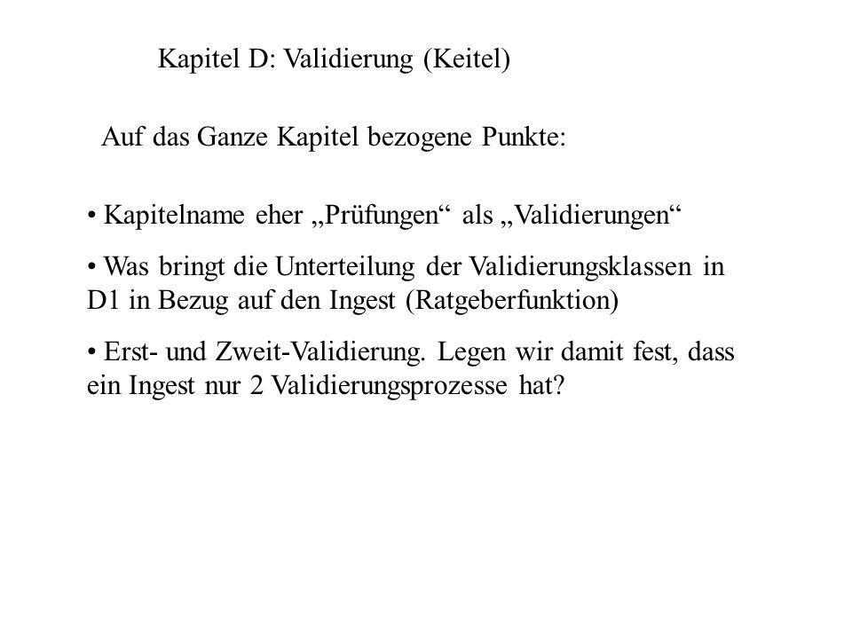 Kapitel D: Validierung (Keitel) Auf das Ganze Kapitel bezogene Punkte: Kapitelname eher Prüfungen als Validierungen Was bringt die Unterteilung der Validierungsklassen in D1 in Bezug auf den Ingest (Ratgeberfunktion) Erst- und Zweit-Validierung.