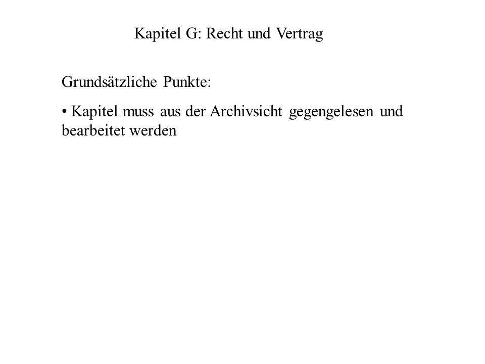 Kapitel G: Recht und Vertrag Grundsätzliche Punkte: Kapitel muss aus der Archivsicht gegengelesen und bearbeitet werden