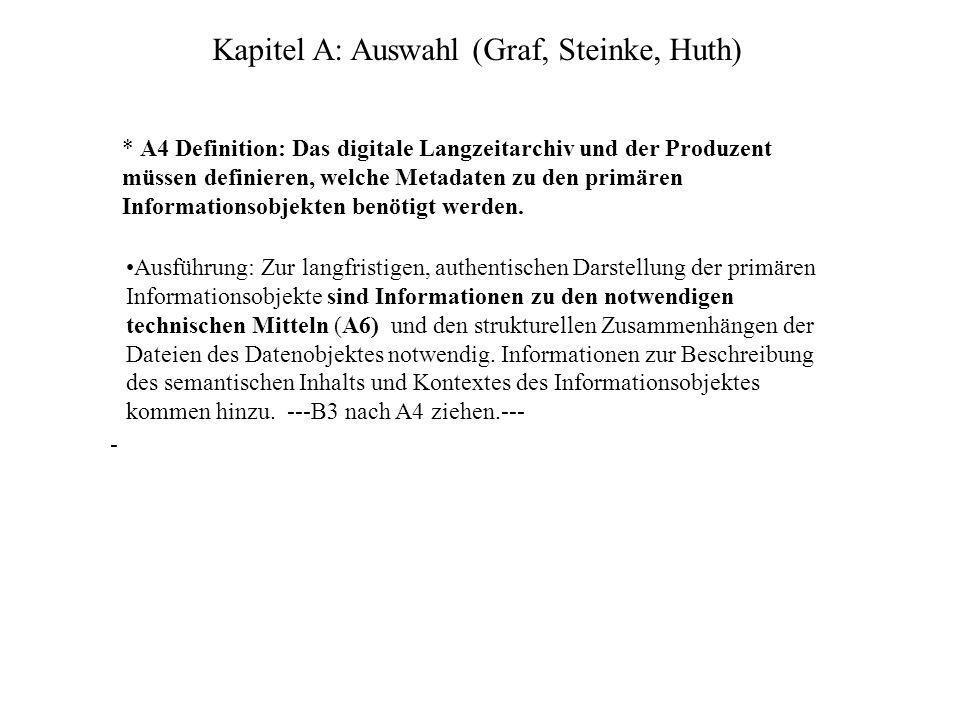Kapitel A: Auswahl (Graf, Steinke, Huth) * A4 Definition: Das digitale Langzeitarchiv und der Produzent müssen definieren, welche Metadaten zu den primären Informationsobjekten benötigt werden.