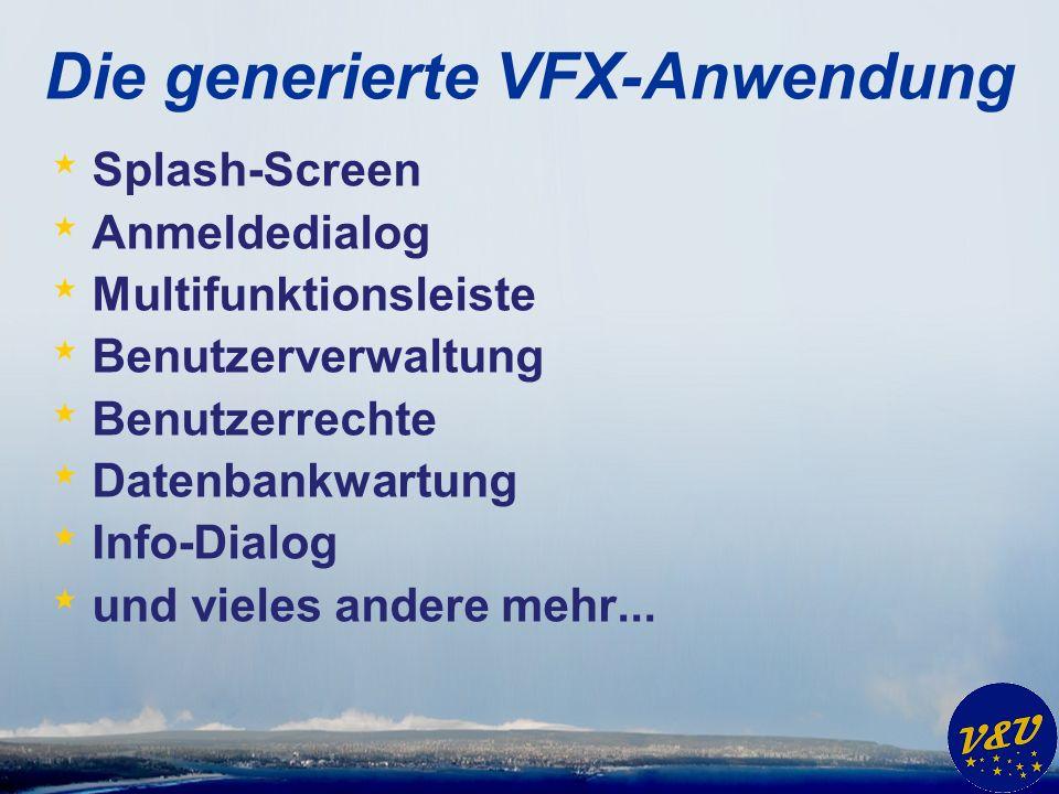 Die generierte VFX-Anwendung * Splash-Screen * Anmeldedialog * Multifunktionsleiste * Benutzerverwaltung * Benutzerrechte * Datenbankwartung * Info-Dialog * und vieles andere mehr...