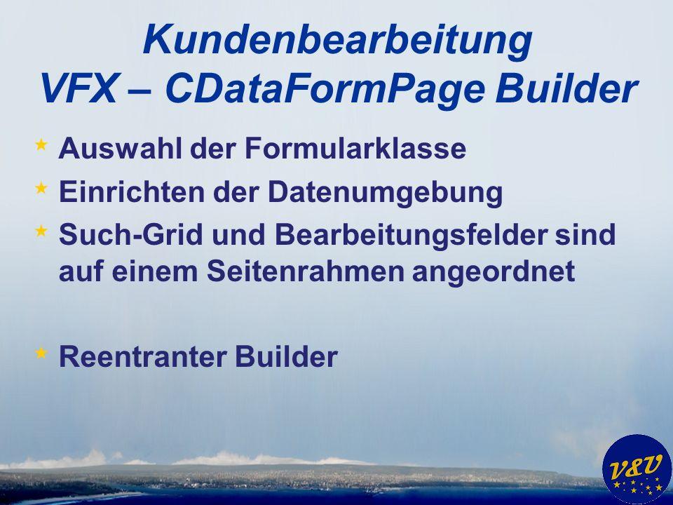 Kundenbearbeitung VFX – CDataFormPage Builder * Auswahl der Formularklasse * Einrichten der Datenumgebung * Such-Grid und Bearbeitungsfelder sind auf einem Seitenrahmen angeordnet * Reentranter Builder
