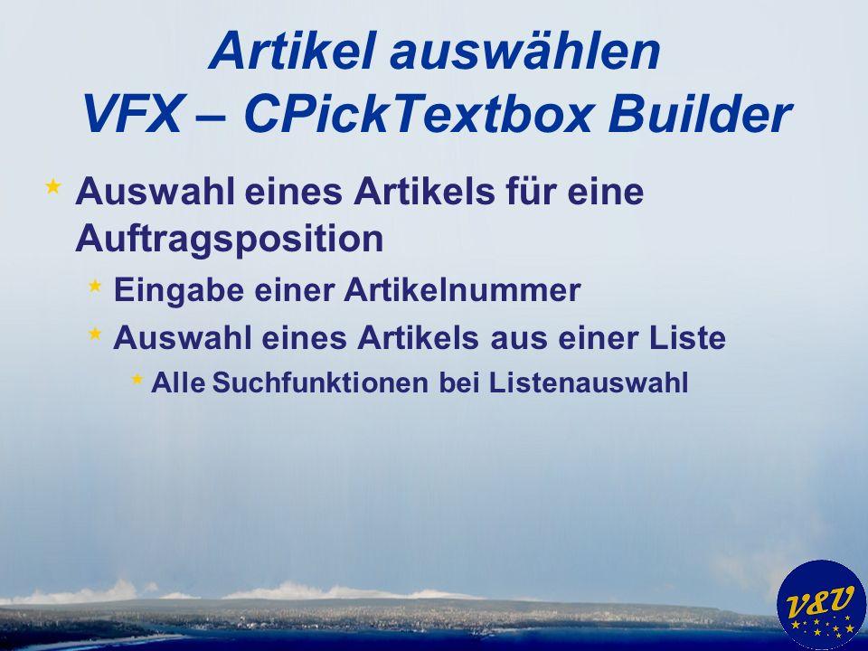 Artikel auswählen VFX – CPickTextbox Builder * Auswahl eines Artikels für eine Auftragsposition * Eingabe einer Artikelnummer * Auswahl eines Artikels aus einer Liste * Alle Suchfunktionen bei Listenauswahl