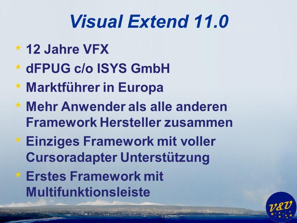Visual Extend 11.0 * 12 Jahre VFX * dFPUG c/o ISYS GmbH * Marktführer in Europa * Mehr Anwender als alle anderen Framework Hersteller zusammen * Einziges Framework mit voller Cursoradapter Unterstützung * Erstes Framework mit Multifunktionsleiste