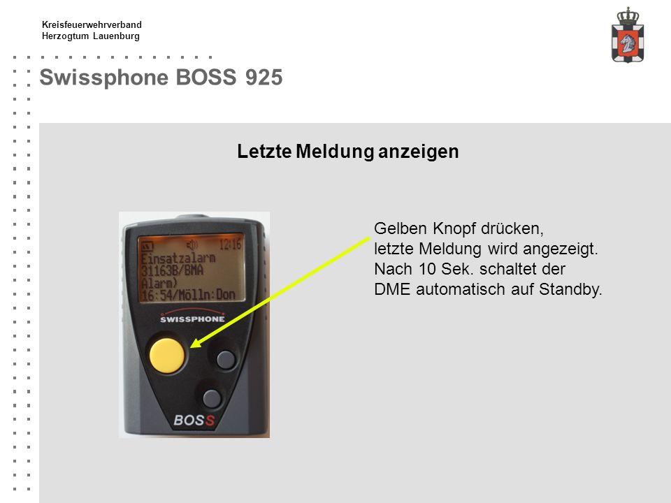 Kreisfeuerwehrverband Herzogtum Lauenburg Swissphone BOSS 925 Letzte Meldung anzeigen Gelben Knopf drücken, letzte Meldung wird angezeigt. Nach 10 Sek
