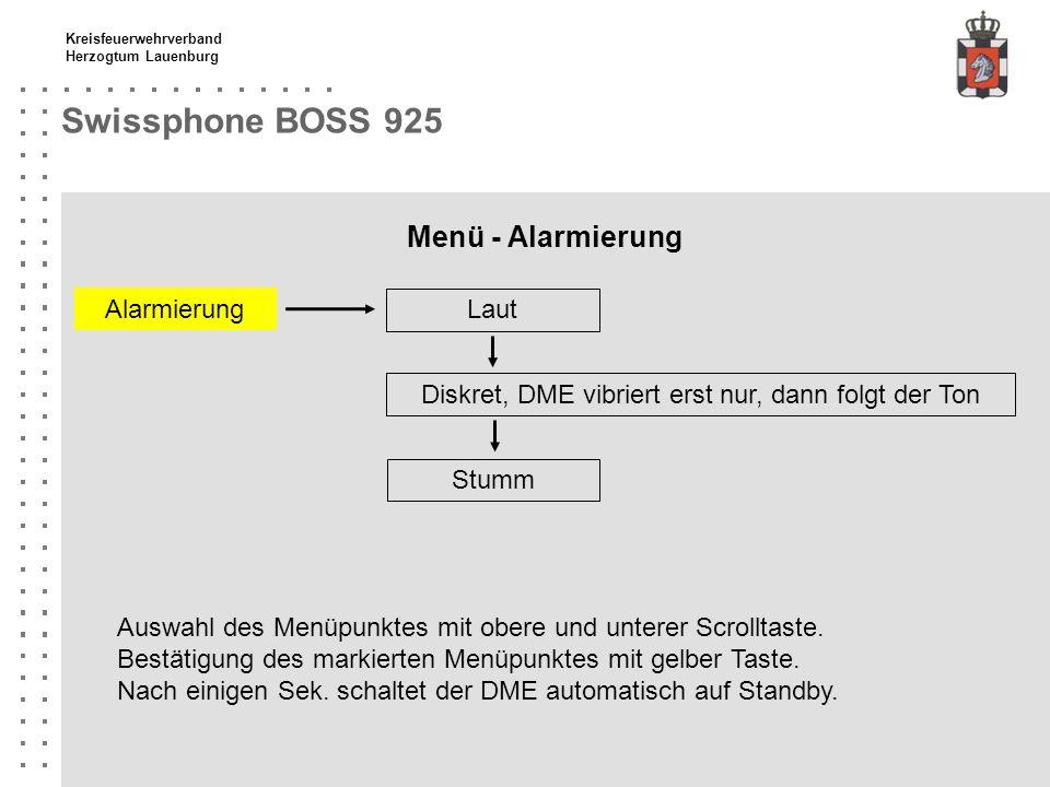 Kreisfeuerwehrverband Herzogtum Lauenburg Swissphone BOSS 925 Menü - Alarmierung Laut Alarmierung Diskret, DME vibriert erst nur, dann folgt der Ton S
