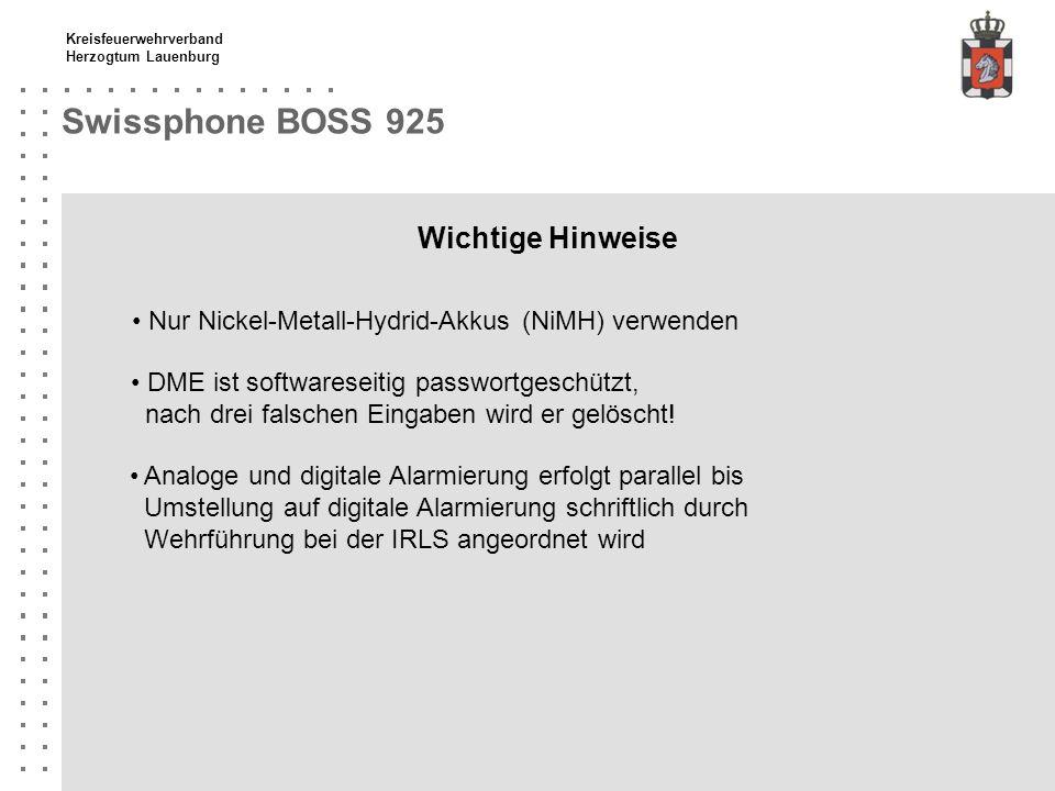 Kreisfeuerwehrverband Herzogtum Lauenburg Swissphone BOSS 925 Wichtige Hinweise Nur Nickel-Metall-Hydrid-Akkus (NiMH) verwenden DME ist softwareseitig