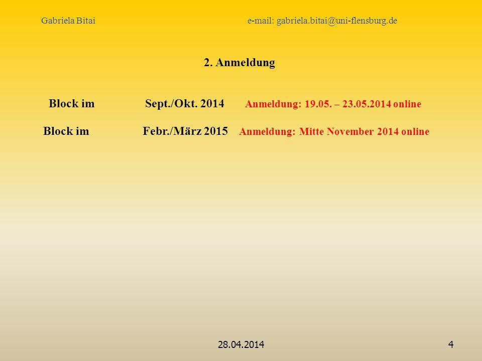 28.04.20144 2. Anmeldung Block imSept./Okt. 2014 Anmeldung: 19.05. – 23.05.2014 online Block im Febr./März 2015 Anmeldung: Mitte November 2014 online