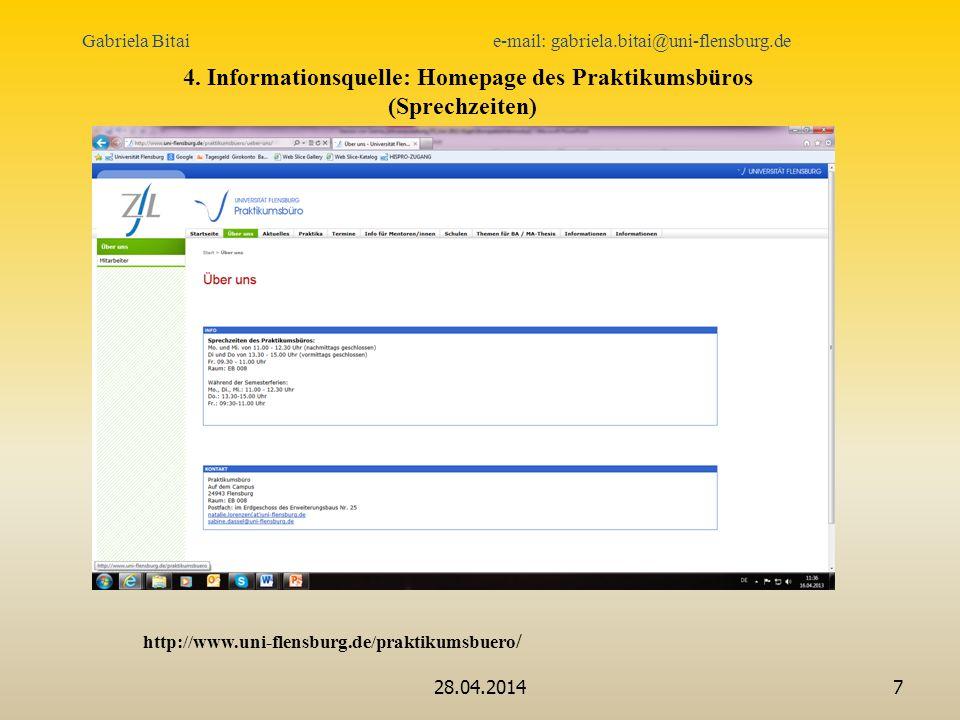 28.04.20147 4. Informationsquelle: Homepage des Praktikumsbüros (Sprechzeiten) http://www.uni-flensburg.de/praktikumsbuero / Gabriela Bitai e-mail: ga