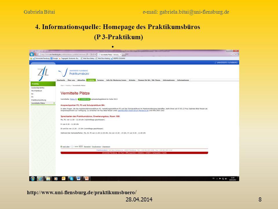 28.04.20148 4. Informationsquelle: Homepage des Praktikumsbüros (P 3-Praktikum) http://www.uni-flensburg.de/praktikumsbuero / Gabriela Bitai e-mail: g