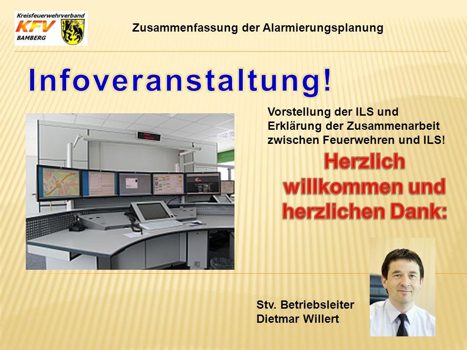 Zusammenfassung der Alarmierungsplanung Vorstellung der ILS und Erklärung der Zusammenarbeit zwischen Feuerwehren und ILS! Stv. Betriebsleiter Dietmar