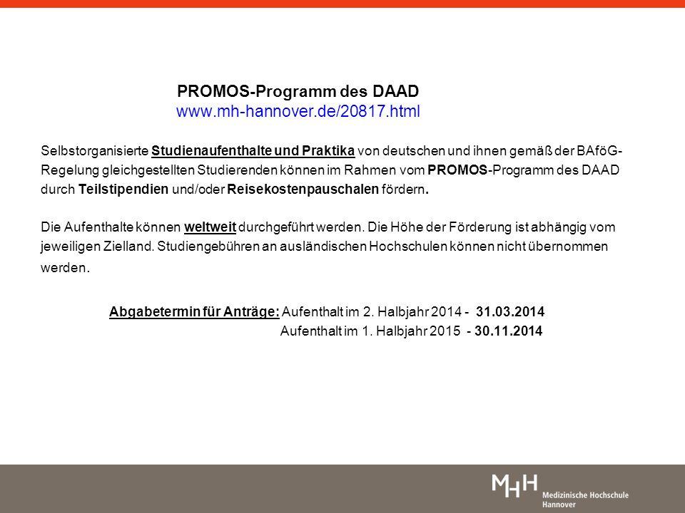 PROMOS-Programm des DAAD www.mh-hannover.de/20817.html Selbstorganisierte Studienaufenthalte und Praktika von deutschen und ihnen gemäß der BAföG- Reg