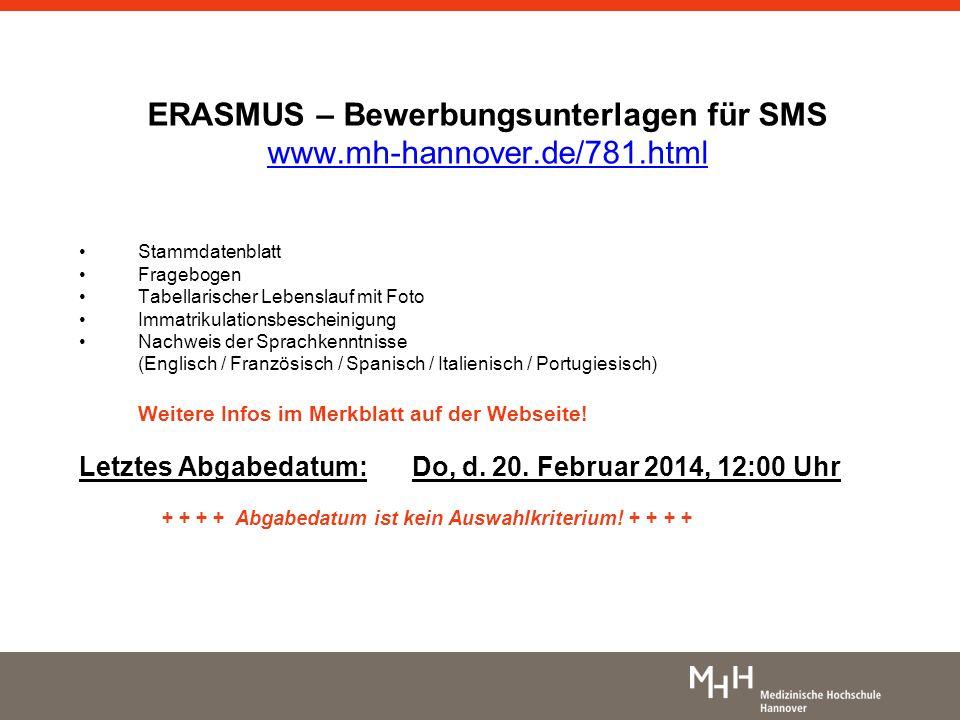 ERASMUS – Bewerbungsunterlagen für SMS www.mh-hannover.de/781.html Stammdatenblatt Fragebogen Tabellarischer Lebenslauf mit Foto Immatrikulationsbesch