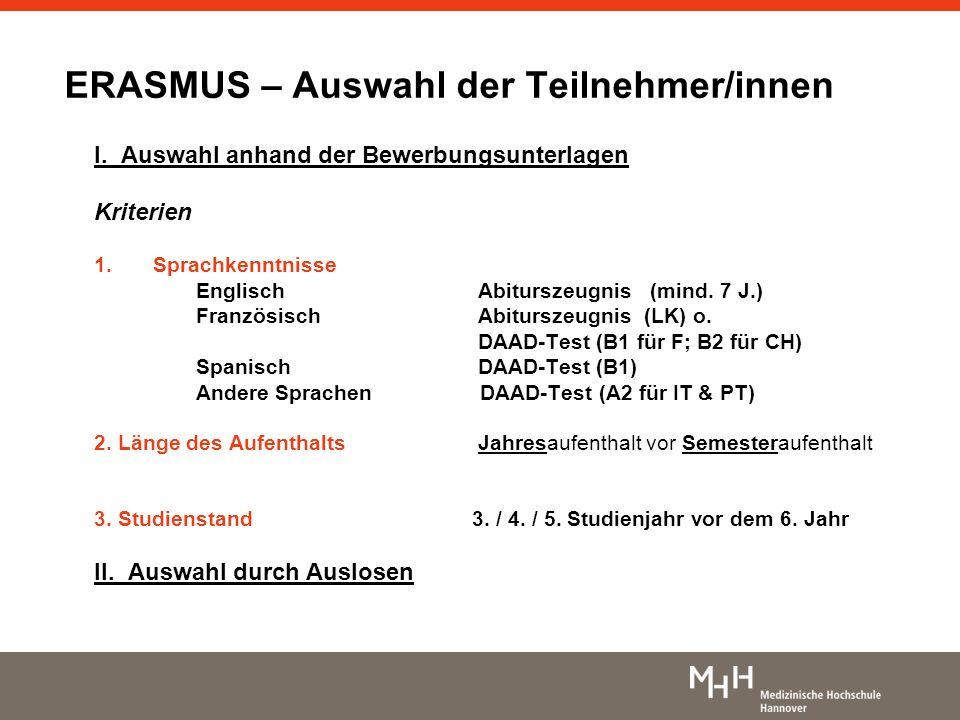 ERASMUS – Auswahl der Teilnehmer/innen I. Auswahl anhand der Bewerbungsunterlagen Kriterien 1.Sprachkenntnisse EnglischAbiturszeugnis (mind. 7 J.) Fra
