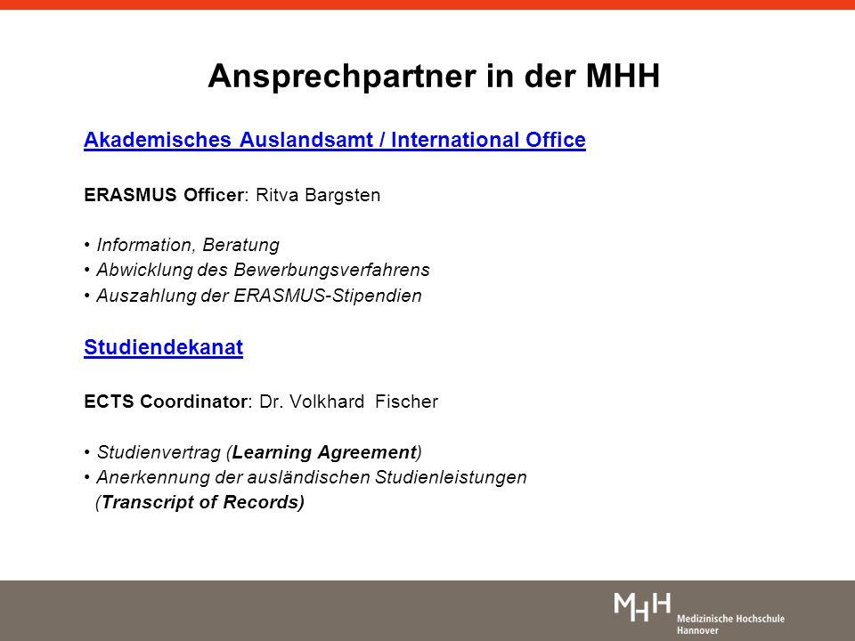 Ansprechpartner in der MHH Akademisches Auslandsamt / International Office ERASMUS Officer: Ritva Bargsten Information, Beratung Abwicklung des Bewerb
