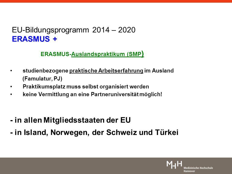 EU-Bildungsprogramm 2014 – 2020 ERASMUS + ERASMUS-Auslandspraktikum (SMP ) studienbezogene praktische Arbeitserfahrung im Ausland (Famulatur, PJ) Prak