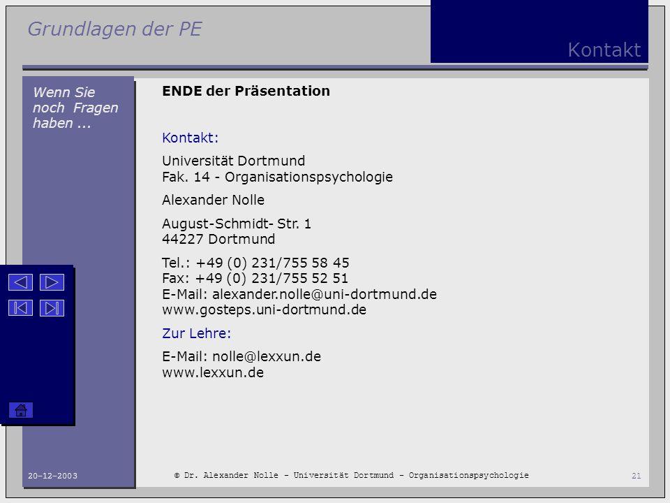Grundlagen der PE © Dr. Alexander Nolle - Universität Dortmund - Organisationspsychologie 20-12-200321 Kontakt ENDE der Präsentation Kontakt: Universi