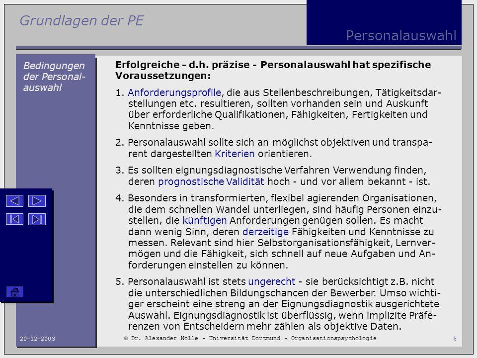 Grundlagen der PE © Dr. Alexander Nolle - Universität Dortmund - Organisationspsychologie 20-12-20036 Personalauswahl Bedingungen der Personal- auswah