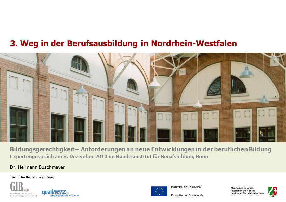 Fachliche Begleitung 3. Weg 3. Weg in der Berufsausbildung in Nordrhein-Westfalen Bildungsgerechtigkeit – Anforderungen an neue Entwicklungen in der b