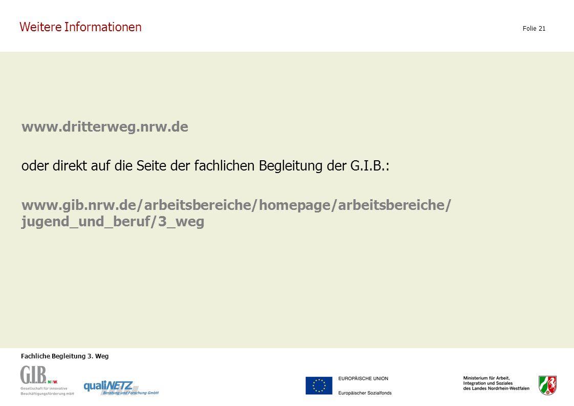 Fachliche Begleitung 3. Weg Folie 21 www.dritterweg.nrw.de oder direkt auf die Seite der fachlichen Begleitung der G.I.B.: www.gib.nrw.de/arbeitsberei