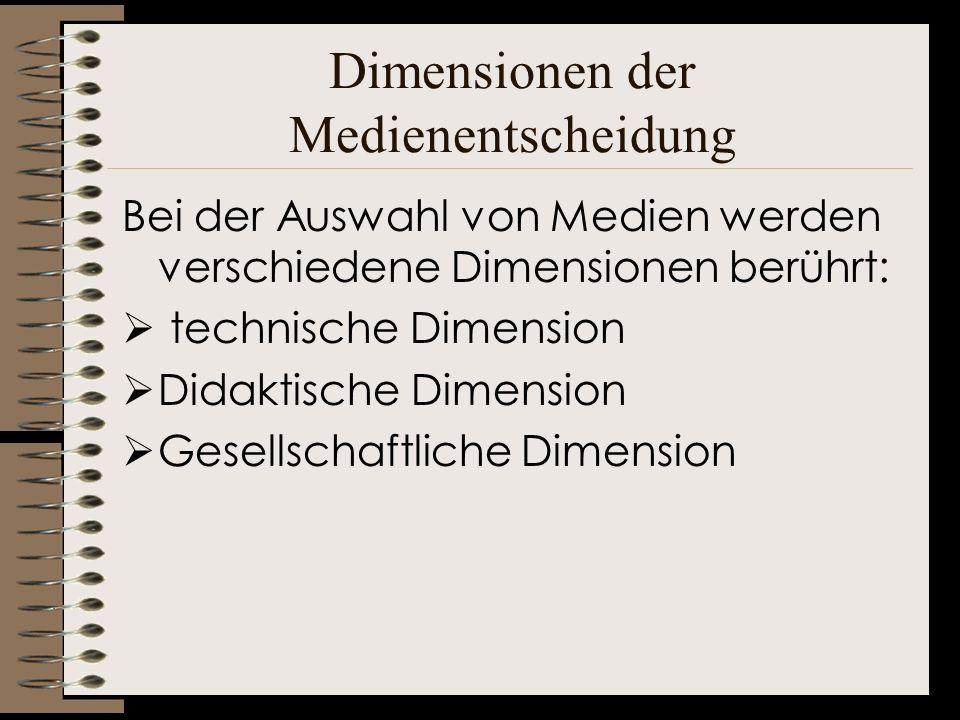 Dimensionen der Medienentscheidung Bei der Auswahl von Medien werden verschiedene Dimensionen berührt: technische Dimension Didaktische Dimension Gese