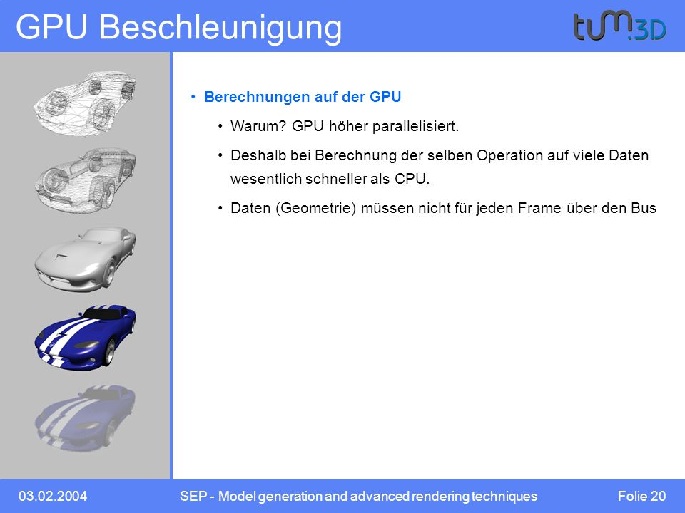 03.02.2004SEP - Model generation and advanced rendering techniques Folie 20 GPU Beschleunigung Berechnungen auf der GPU Warum.