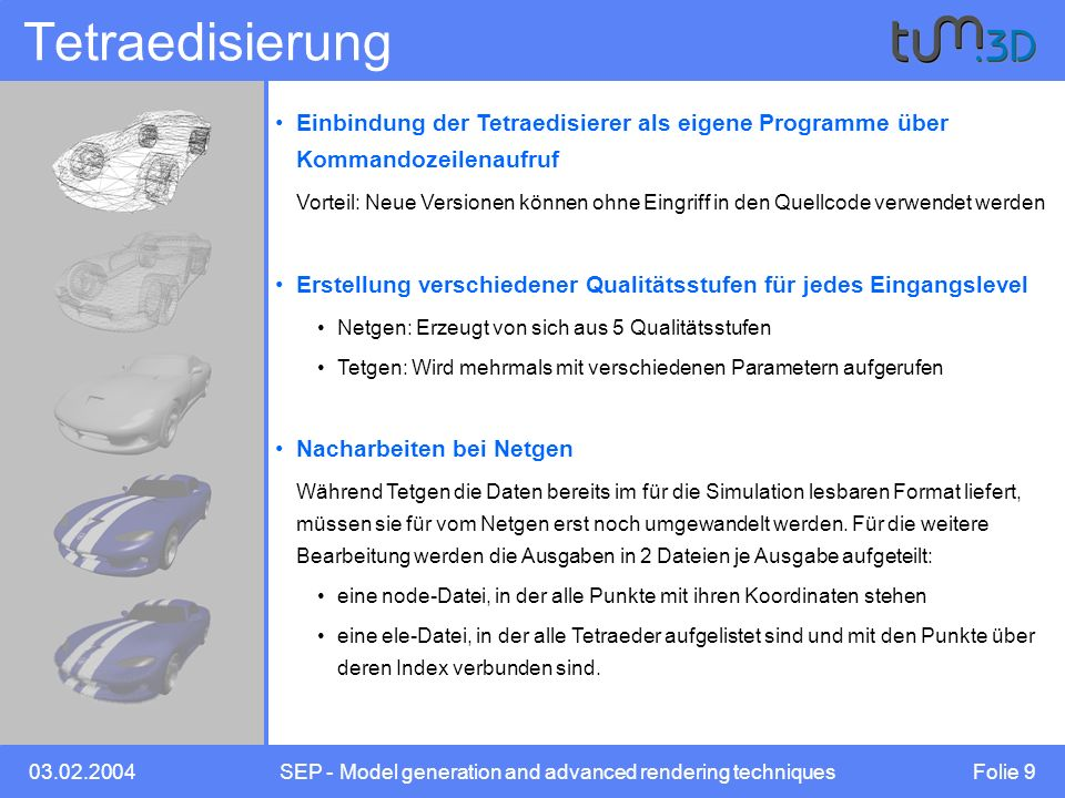 03.02.2004SEP - Model generation and advanced rendering techniques Folie 9 Tetraedisierung Einbindung der Tetraedisierer als eigene Programme über Kom