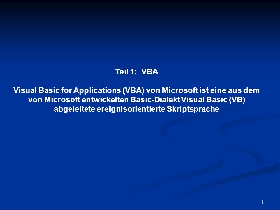 1 Teil 1: VBA Visual Basic for Applications (VBA) von Microsoft ist eine aus dem von Microsoft entwickelten Basic-Dialekt Visual Basic (VB) abgeleitete ereignisorientierte Skriptsprache