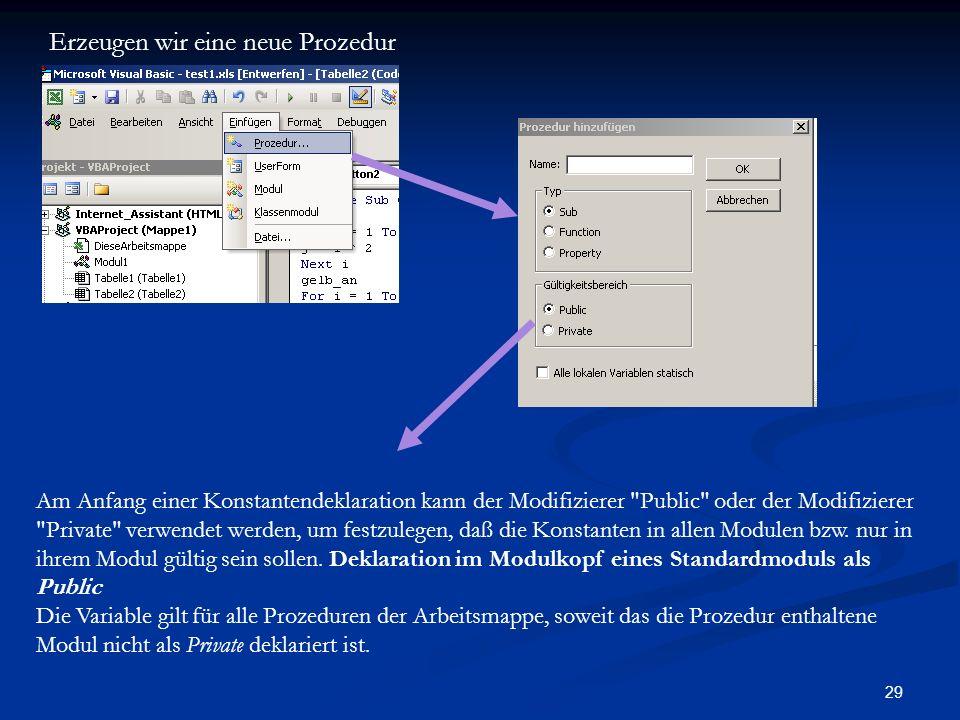 29 Erzeugen wir eine neue Prozedur Am Anfang einer Konstantendeklaration kann der Modifizierer Public oder der Modifizierer Private verwendet werden, um festzulegen, daß die Konstanten in allen Modulen bzw.