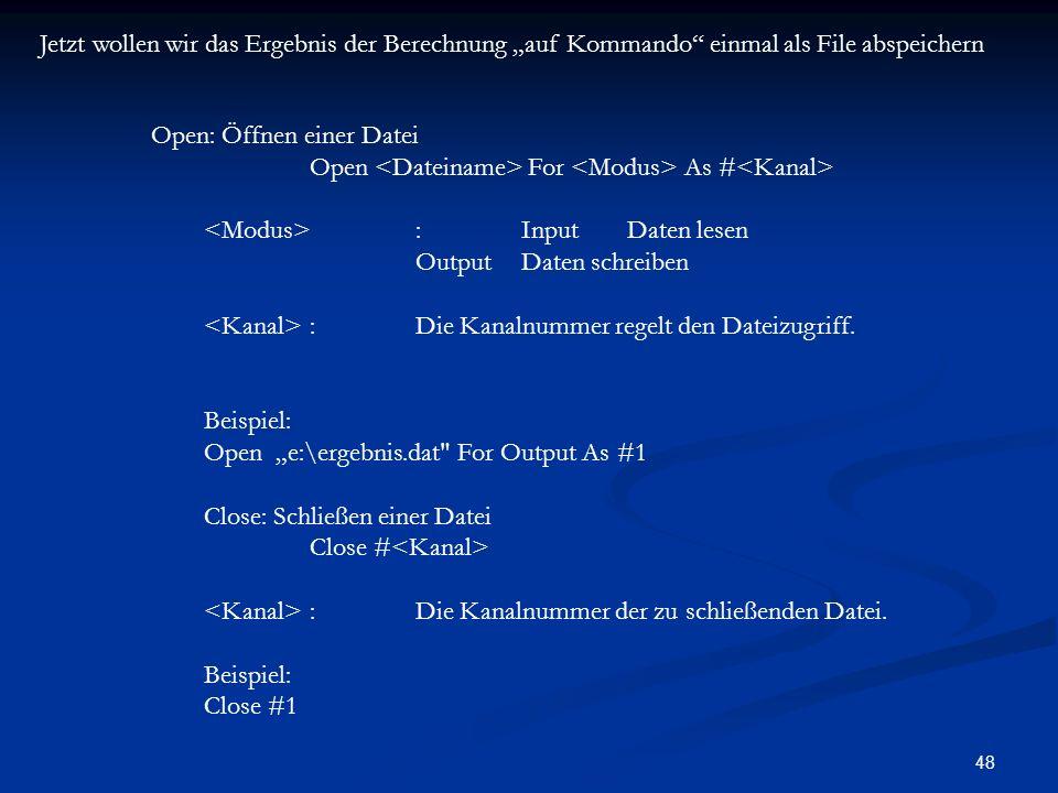 48 Open: Öffnen einer Datei Open For As # :InputDaten lesen OutputDaten schreiben :Die Kanalnummer regelt den Dateizugriff.