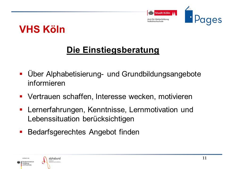 11 VHS Köln Die Einstiegsberatung Über Alphabetisierung- und Grundbildungsangebote informieren Vertrauen schaffen, Interesse wecken, motivieren Lerner