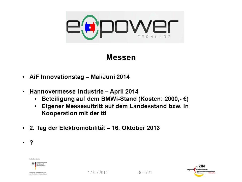 Messen 17.05.2014Seite 21 AiF Innovationstag – Mai/Juni 2014 Hannovermesse Industrie – April 2014 Beteiligung auf dem BMWi-Stand (Kosten: 2000,- ) Eigener Messeauftritt auf dem Landesstand bzw.
