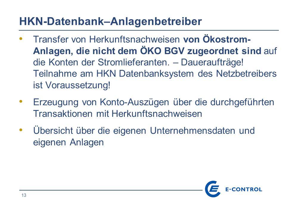 13 HKN-Datenbank–Anlagenbetreiber Transfer von Herkunftsnachweisen von Ökostrom- Anlagen, die nicht dem ÖKO BGV zugeordnet sind auf die Konten der Stromlieferanten.