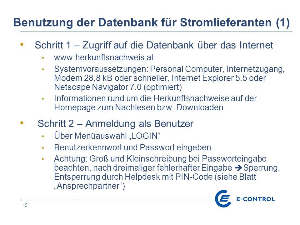 15 Benutzung der Datenbank für Stromlieferanten (1) Schritt 1 – Zugriff auf die Datenbank über das Internet www.herkunftsnachweis.at Systemvoraussetzu